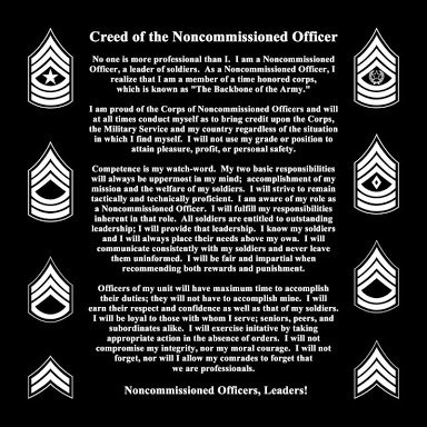 what does the nco creed mean to me He is the definition of the creed of the noncommissioned officer he does not require his superiors to ever check up on him, nor do his soldiers ever question his authority an nco isn't born great he has to work for it.