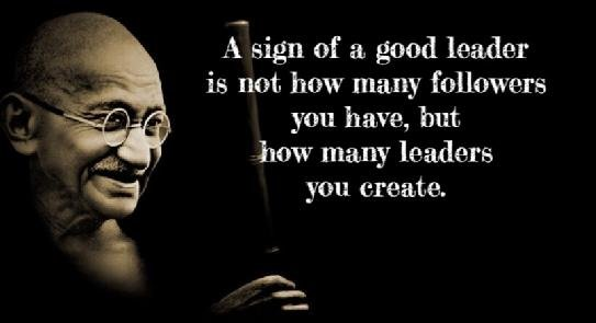 a sign of a good leader is not how many followers you have but how