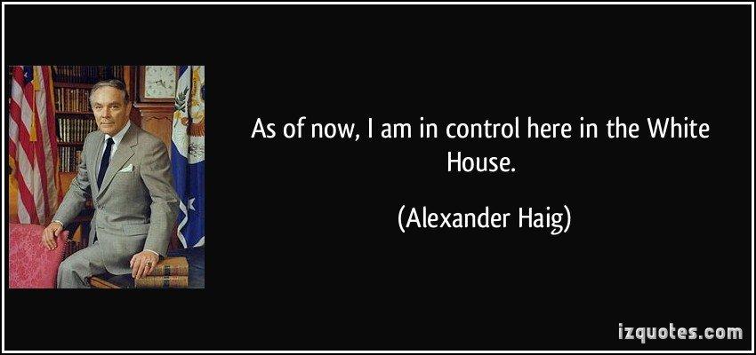 Image result for alexander haig i'm in CONTROL MEME